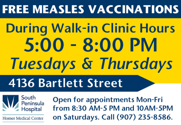 FREE MEASLES VACCINATIONS during walk-in clinic hours, 5-8PM on Tuesday and Thursday evenings at Homer Medical Center